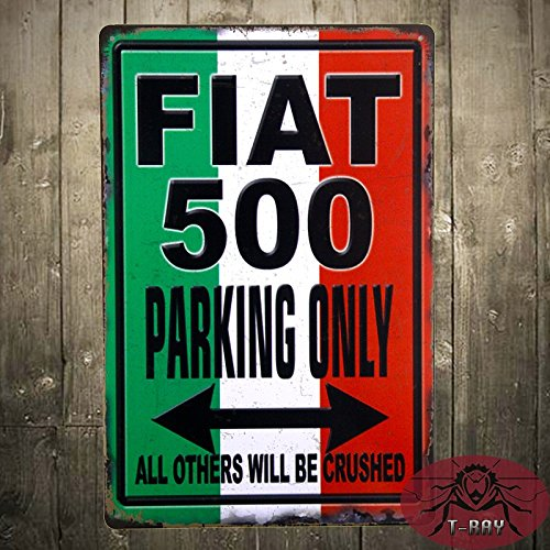 t-ray Fiat 500 PARKING ONLY Gag Sarcasm Humor Metall blechschild der Garage Deco Display Weihnachten Geschenk