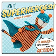 Knit Superheroes!: 12 Animals--Caped, Masked & Ready for Action by Rebecca Danger (2016-03-22)