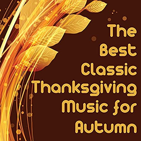 The Best Classic Thanksgiving Music for Autumn Featuring Relaxing Piano Hits Autumn Leaves, Song of Thanksgiving, The Water Is Wide, Somewhere over the Rainbow, Country Roads, &