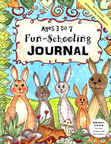 Ages 3 to 7 Fun-Schooling Journal   -   Do-It-Yourself Homeschooling for Beginners: Homeschool Prep-Book For New  Readers and  Non-Readers!: Volume 2 (Home Learning Guides) por Sarah Janisse Brown