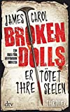 Broken Dolls - Er tötet ihre Seelen: Thriller (Jefferson Winter) von James Carol