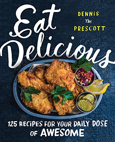 Eat Delicious: 125 Recipes for Your Daily Dose of Awesome [Lingua inglese]