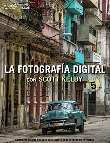 La fotografía digital con Scott Kelby. Volumen 5 (Photoclub) por Scott Kelby
