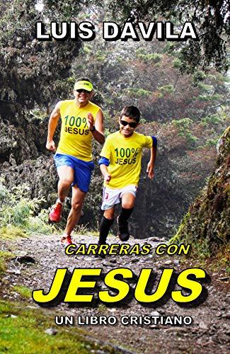 CARRERAS CON JESUS (UN LIBRO CRISTIANO nº 5) por Luis Dávila