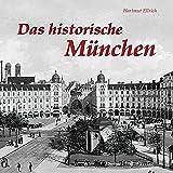 Das historische München: Bilder erzählen - Hartmut Ellrich