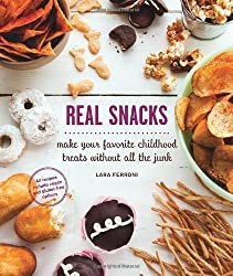 Real Snacks: Make Your Favorite Childhood Treats Without All the Junk by Lara Ferroni (2012-10-30)