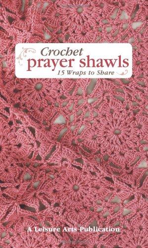 Leisure Arts Crochet Prayer Shawls: 15 Wraps to Share