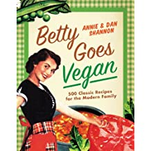 Betty Goes Vegan: 500 Classic Recipes for the Modern Family (English Edition)