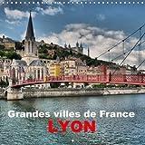 Grandes Villes De France - Lyon 2018: Lyon - Impressions De La Ville Des Deux Fleuves