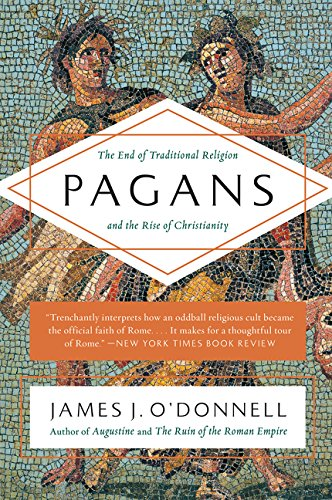 Pagans: The End of Traditional Religion and the Rise of Christianity por James J. O'Donnell
