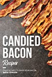 Candied Bacon Recipes: Creative Ways to Enjoy Your Bacon