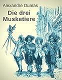 Die drei Musketiere: Vollständige und illustrierte deutsche Ausgabe