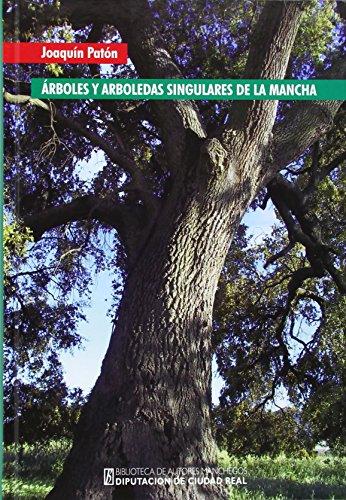 Árboles y arboledas singulares de La Mancha (Biblioteca de Autores Manchegos-Colección General) por Joaquín Patón