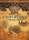Europa Mystica: Atlas der sagenhaften Orte und verwunschenen Plätze. Magische Reiseziele in Europa entdecken. Ein Bildband, der eine ganz neue Seite von Europa zeigt – Europa mal anders