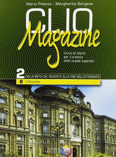 Clio magazine. Modulo 2B: L'Ottocento. Per le Scuole superiori