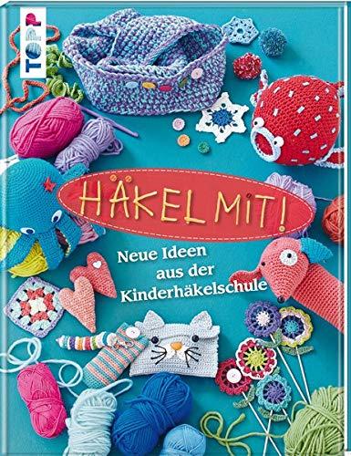 Preisvergleich Produktbild Häkel mit!: Neue Ideen aus der Kinderhäkelschule