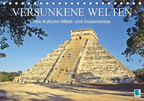 Alte Kulturen Mittel- und Südamerikas - Versunkene Welten (Tischkalender 2019 DIN A5 quer): Maya, Inka, Zapoteken - Spuren der antiken Hochkulturen (Monatskalender, 14 Seiten ) (CALVENDO Orte)