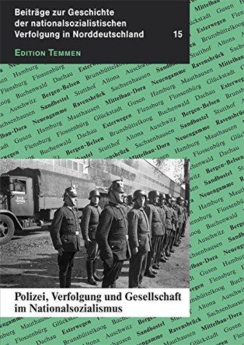 Polizei, Verfolgung und Gesellschaft im Nationalsozialismus (Beiträge zur Geschichte der nationalsozialistischen Verfolgung in Norddeutschland) -