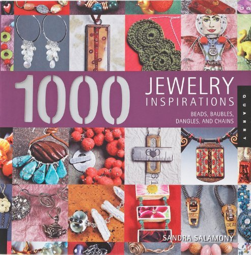 1,000 Jewelry Inspirations: Beads, Baubles, Dangles, and Chains: Written by Sandra Salamony, 2008 Edition, Publisher: Rockport Publishers Inc. [Paperback]
