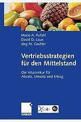 Vertriebsstrategien für den Mittelstand: Die Vitaminkur für Absatz, Umsatz und Ertrag Kindle Ausgabe