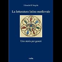 La letteratura latina medievale: Una storia per generi (I libri di Viella Vol. 95)