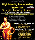 High Intensity Powerbuilders HOW TO Strength Training Workout (Mind Becomes Mass Foundational Series Book 2)
