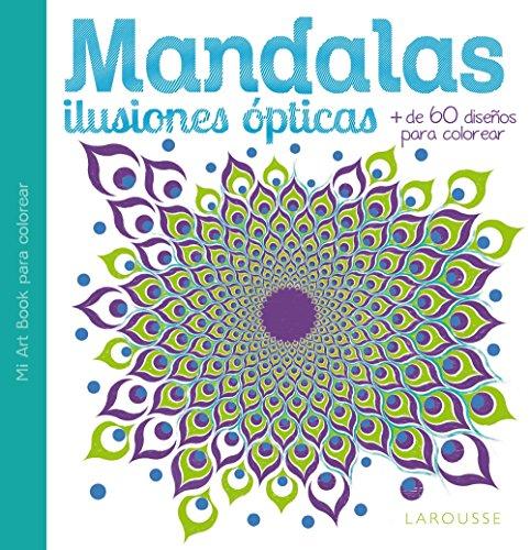 Descargar gratis Mandalas. ilusiones ópticas (larousse - libros ilustrados/ prácticos - ocio y naturaleza) EPUB!