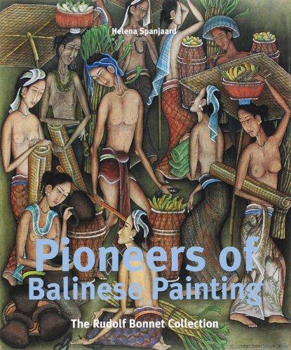 Pioneers of Balinese Painting: The Collection of Rudolf Bonnet por Helena Spanjaard