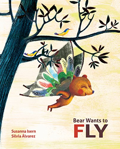 Bear Wants to Fly por Susanna Isern