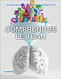 Comprendre le TDAH: Guide pour les parents et les patients (Outils pratiques sur le TDAH t. 1)