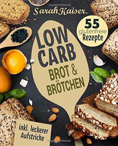 Image of Low Carb Brot & Brötchen: Abnehmen mit Low Carb Brotrezepten - Das Brotbackbuch mit 55 glutenfreien Rezepten (fast) ohne Kohlenhydrate (inkl. leckerer Aufstriche)