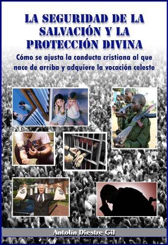 La seguridad de la salvación y la protección divina (Cómo se ajusta la conducta cristiana al que nace de arriba y adquiere la vocación celeste) por Antolín Diestre Gil