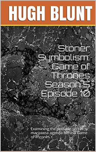 Stoner Symbolism: Game of Thrones Season 5 Episode 10 ...