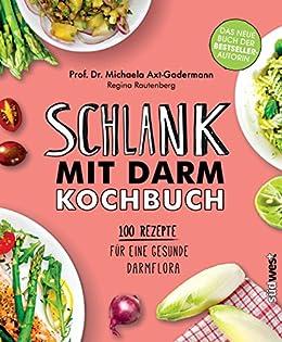 Schlank mit Darm Kochbuch: 100 Rezepte für eine gesunde Darmflora von [Axt-Gadermann, Michaela]