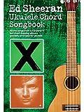 Ed Sheeran Ukulele Chord (Songbook): Songbook für Ukulele