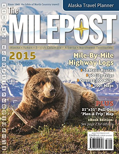 The Milepost 2015: All-the-North Travel Guide: Alaska, Yukon, British Columbia, Alberta, Northwest...