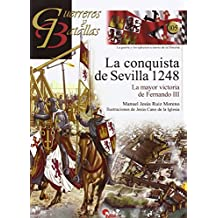 La conquista de Sevilla 1248 : la mayor victoria de Fernando III (Guerreros y Batallas, Band 105)