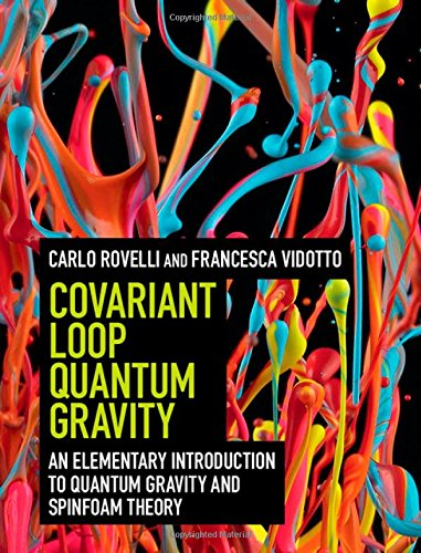 Covariant Loop Quantum Gravity: An Elementary Introduction to Quantum Gravity and Spinfoam Theory (Cambridge Monographs on Mathematical Physics) por Carlo Rovelli, Francesca Vidotto