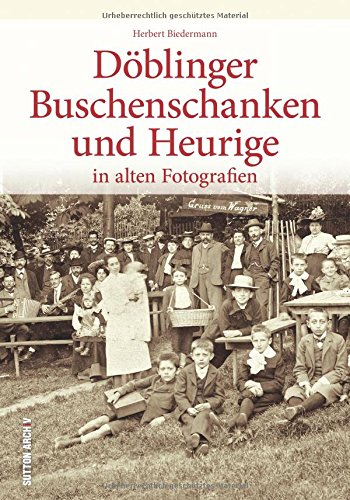Döblinger Buschenschanken in rund 150 historischen Fotografien aus der Zeit zwischen 1895 und den 1960er-Jahren (Sutton Archivbilder)