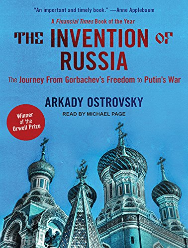 The Invention of Russia: From Gorbachev's Freedom to Putin's War por Arkady Ostrovsky