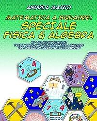 Matematica A Squadre: Speciale Fisica & Algebra: 65 + 20 Nuovi Problemi  Tratti dalle Gare di Matematica a Squadre  per le Scuole Medie e il Primo Biennio
