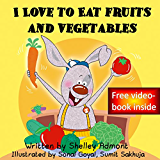 Kids books: I Love to Eat Fruits and Vegetables (kids books, children's books ages 4-8, Bedtime stories): (Bedtime stories children's books collection) ... books collection Book 3) (English Edition)