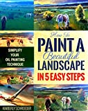 How to Paint a Beautiful Landscape in 5 Easy Steps: Simplifying Oil Painting