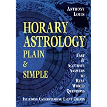 Horary Astrology Plain & Simple: Fast & Accurate Answers to Real World Questions