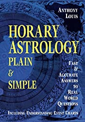 Horary Astrology: Plain and Simple - Fast and Accurate Answers to Real World Questions
