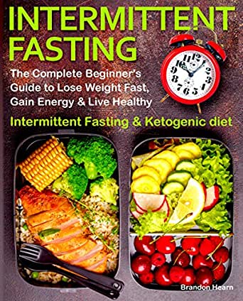Intermittent Fasting: The Complete Beginner's Guide to Lose Weight Fast,  Gain Energy & Live Healthy. Intermittent Fasting and Ketogenic diet eBook:  Hearn, Brandon: Amazon.co.uk: Kindle Store