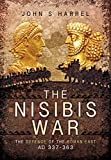 The Nisibis War 337 - 363: The Defence of the Roman East AD 337-363