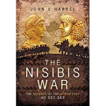 The Nisibis War 337-363: The Defence of the Roman East AD 337-363