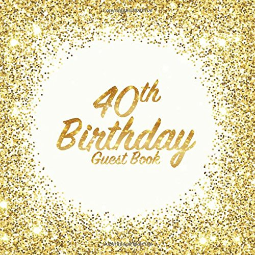 40th Birthday Guest Book: Party celebration keepsake for family and friends to write best wishes, messages or sign in (Square Golden Glitter Print) por Freedom Guest Books