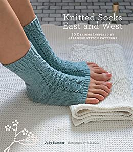 Knitted Socks East and West: 30 Designs Inspired by Japanese Stitch Patterns by [Sumner, Judy]